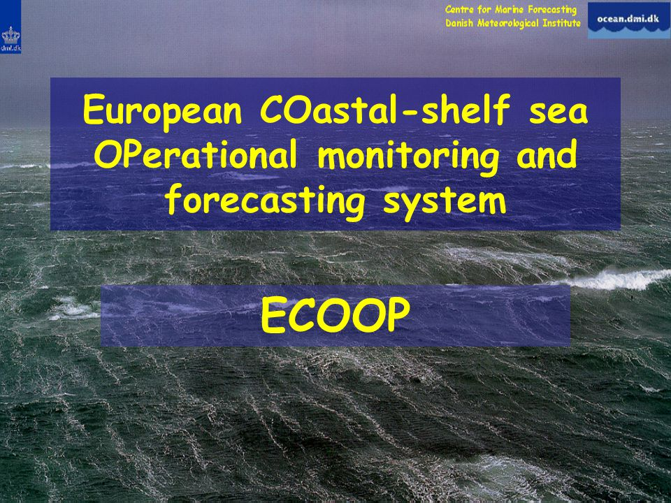 European COastal-shelf sea OPerational monitoring and forecasting system ECOOP