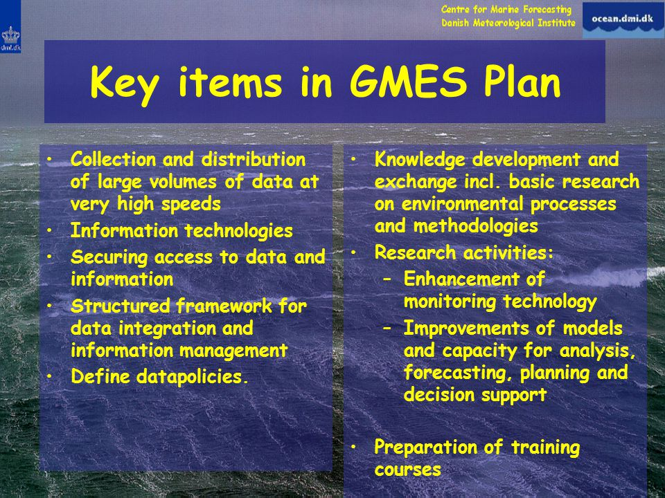 Key items in GMES Plan Collection and distribution of large volumes of data at very high speeds Information technologies Securing access to data and information Structured framework for data integration and information management Define datapolicies.