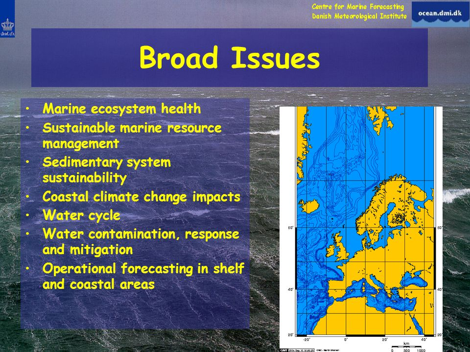 Broad Issues Marine ecosystem health Sustainable marine resource management Sedimentary system sustainability Coastal climate change impacts Water cycle Water contamination, response and mitigation Operational forecasting in shelf and coastal areas