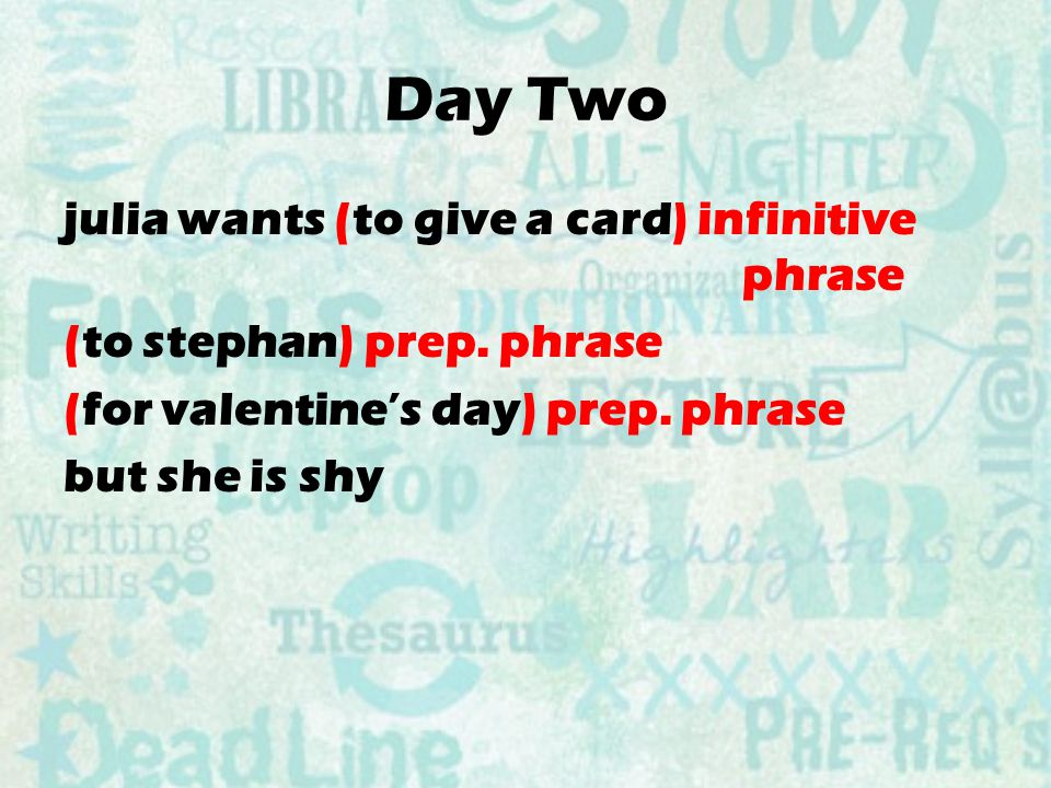 Day Two julia wants (to give a card) infinitive phrase (to stephan) prep.