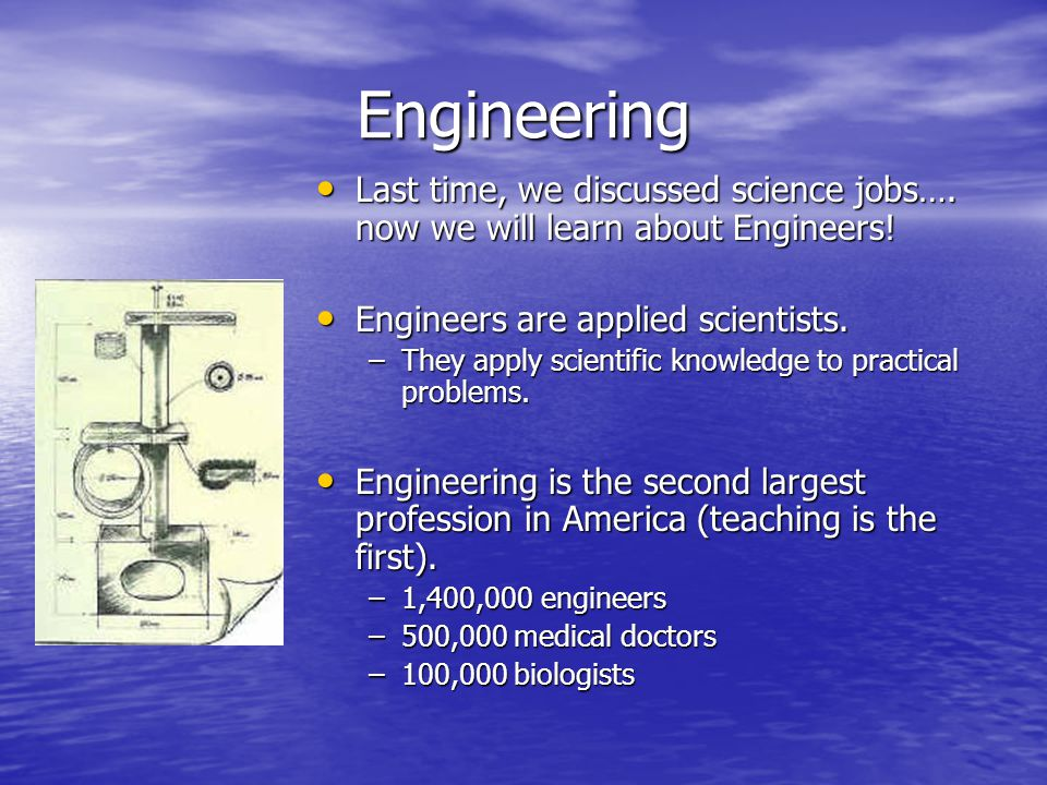 Engineering Last time, we discussed science jobs….