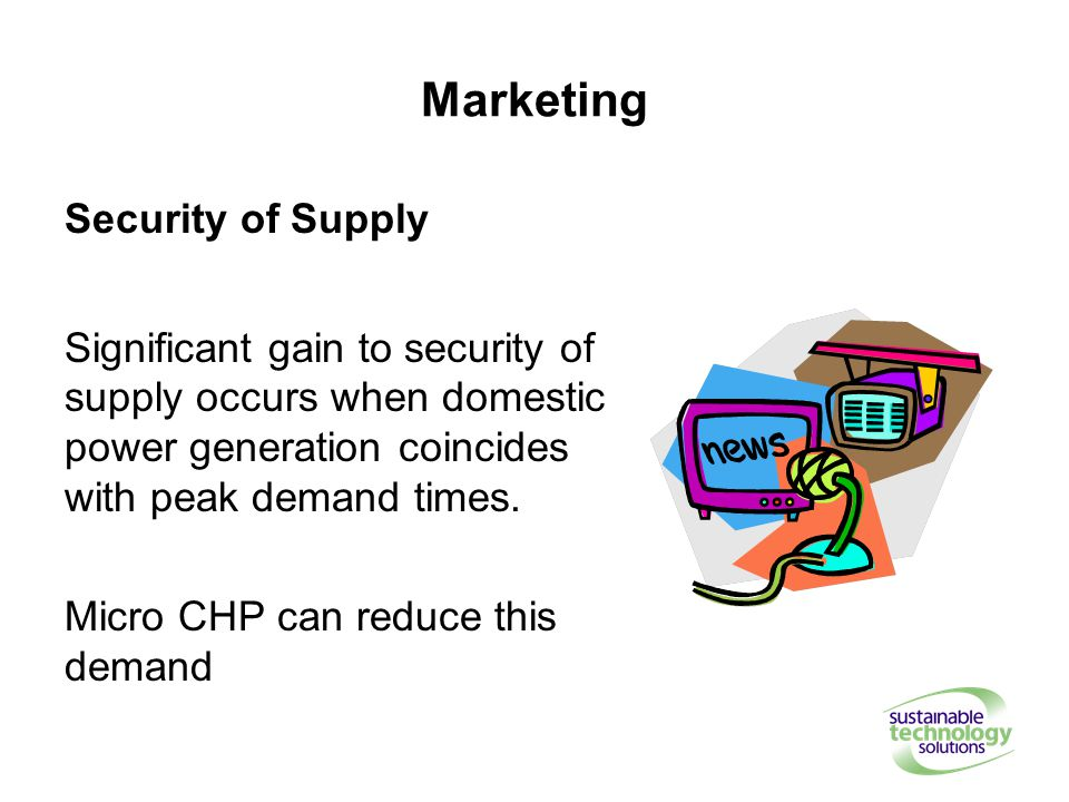 Marketing Security of Supply Significant gain to security of supply occurs when domestic power generation coincides with peak demand times.