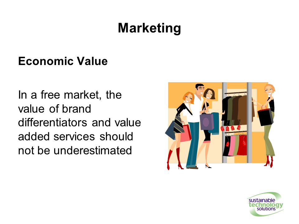 Marketing Economic Value In a free market, the value of brand differentiators and value added services should not be underestimated