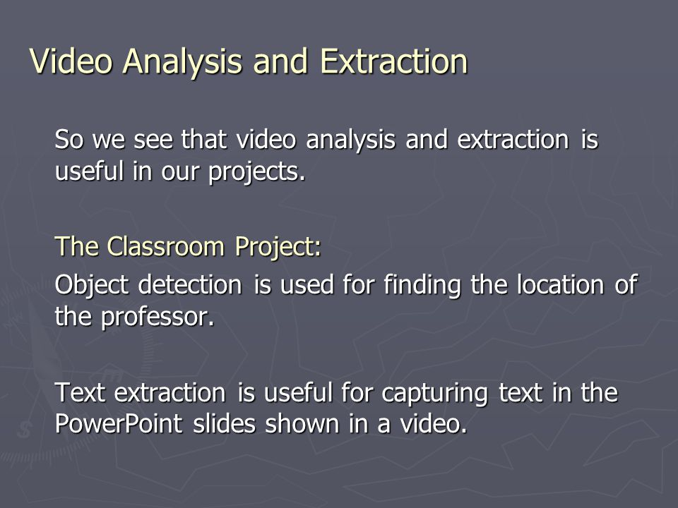 Video Analysis and Extraction So we see that video analysis and extraction is useful in our projects.