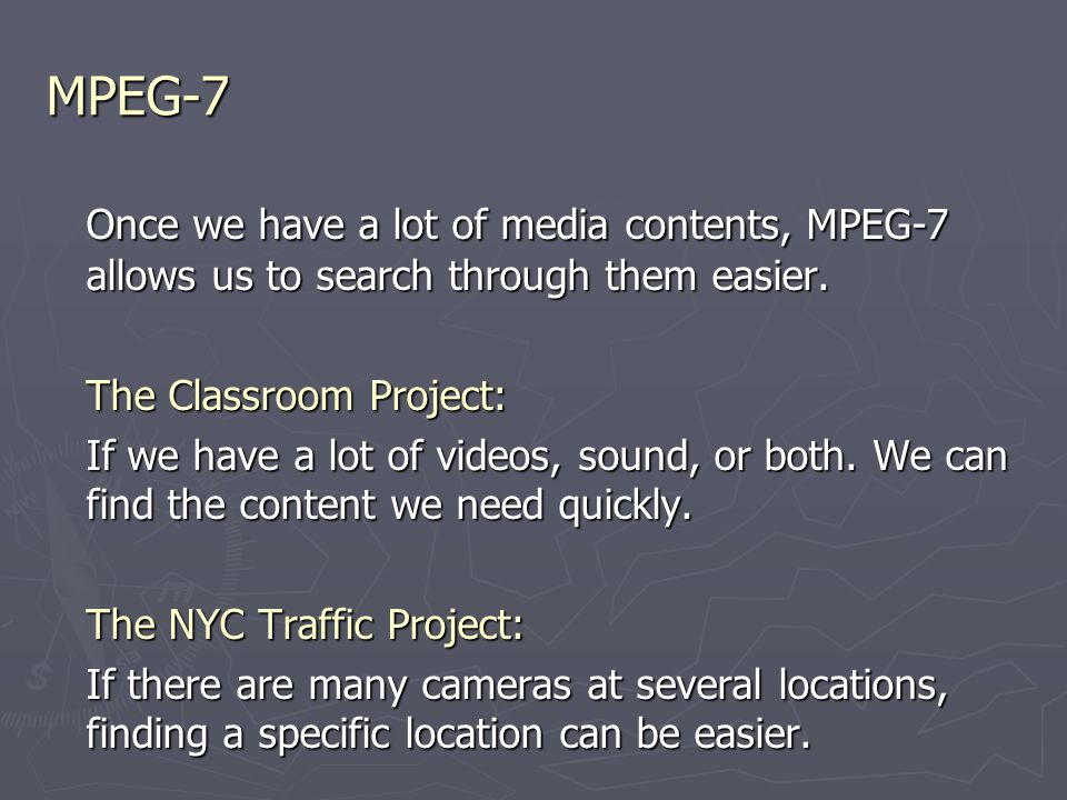 MPEG-7 Once we have a lot of media contents, MPEG-7 allows us to search through them easier.