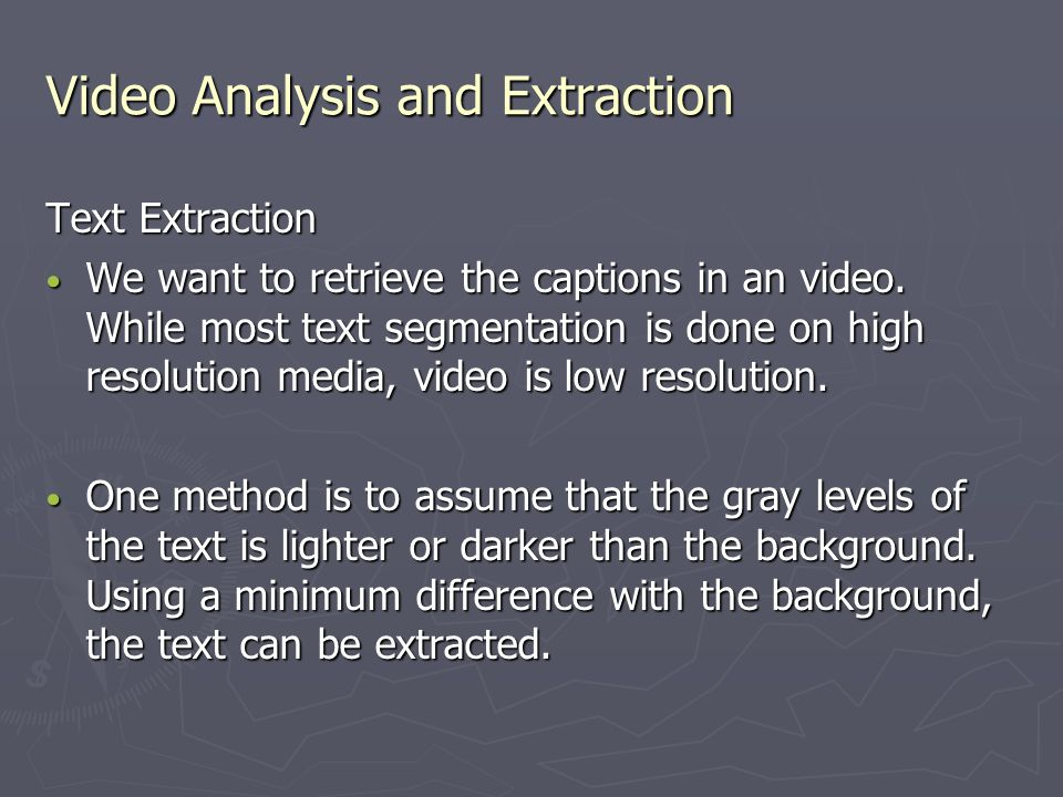 Video Analysis and Extraction Text Extraction We want to retrieve the captions in an video.
