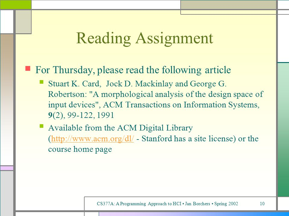 CS377A: A Programming Approach to HCI Jan Borchers Spring 200210 Reading Assignment For Thursday, please read the following article Stuart K.