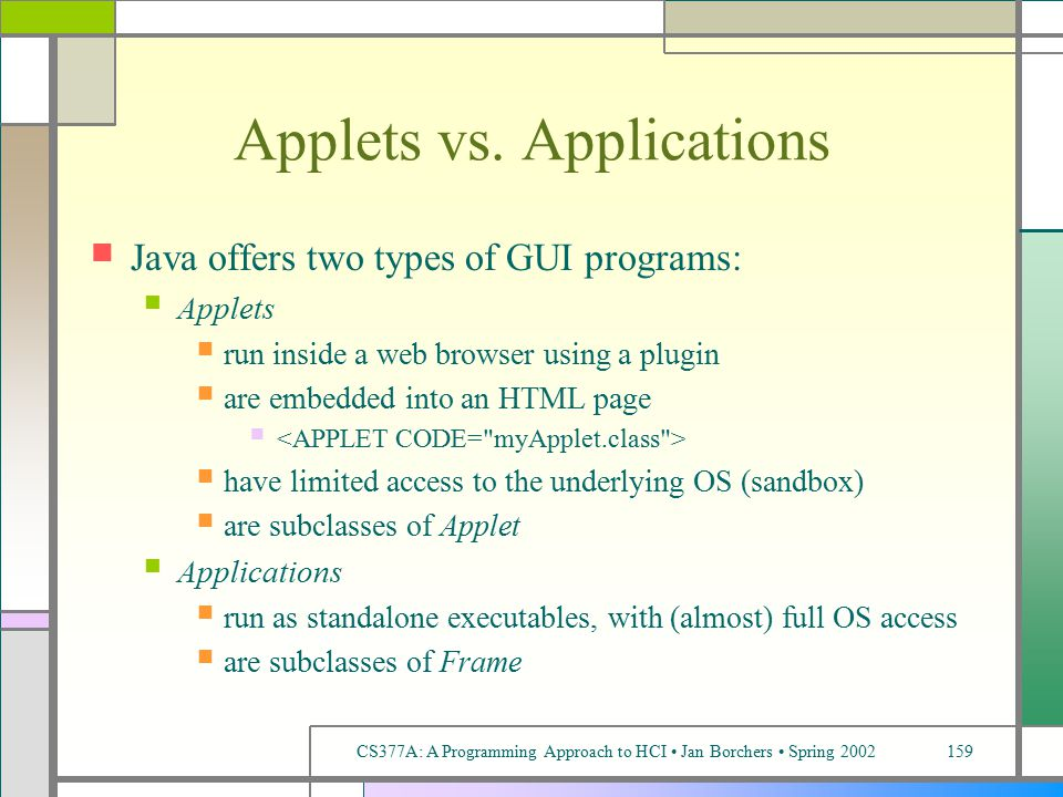 CS377A: A Programming Approach to HCI Jan Borchers Spring 2002159 Applets vs.