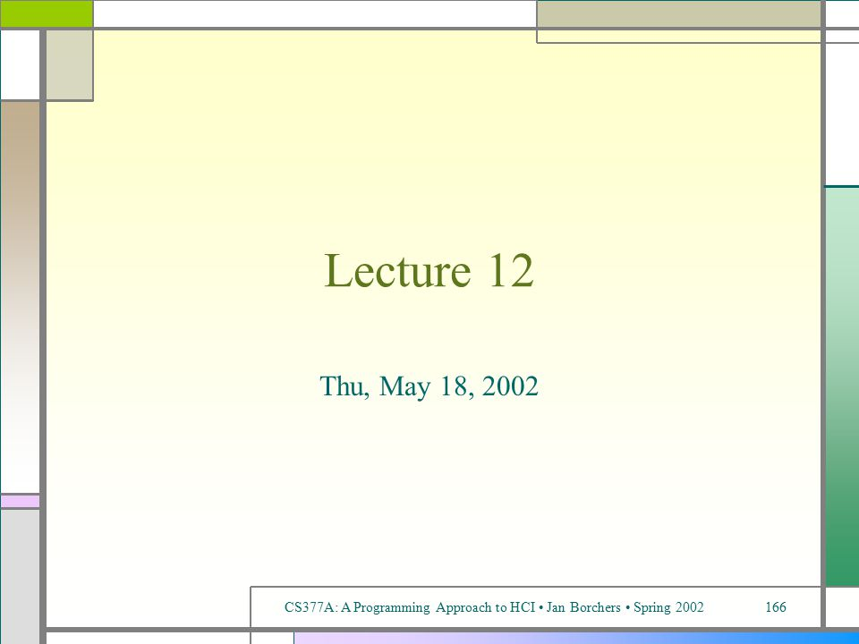 CS377A: A Programming Approach to HCI Jan Borchers Spring 2002166 Lecture 12 Thu, May 18, 2002