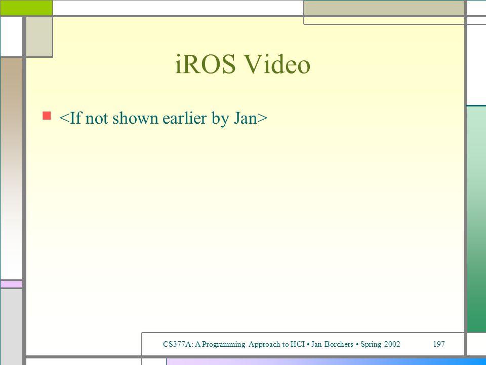 CS377A: A Programming Approach to HCI Jan Borchers Spring 2002197 iROS Video