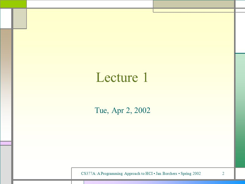 CS377A: A Programming Approach to HCI Jan Borchers Spring 20022 Lecture 1 Tue, Apr 2, 2002