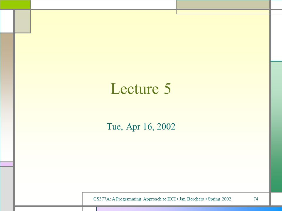 CS377A: A Programming Approach to HCI Jan Borchers Spring 200274 Lecture 5 Tue, Apr 16, 2002