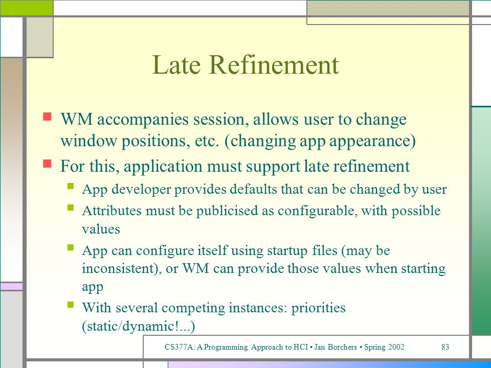 CS377A: A Programming Approach to HCI Jan Borchers Spring 200283 Late Refinement WM accompanies session, allows user to change window positions, etc.