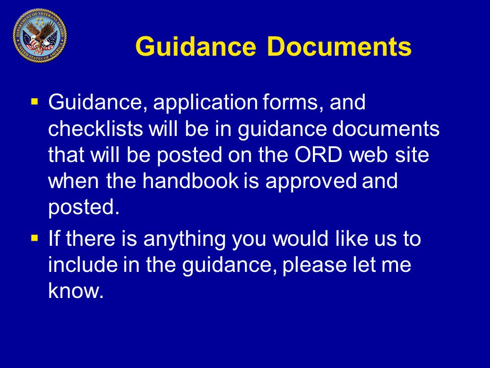 Guidance Documents  Guidance, application forms, and checklists will be in guidance documents that will be posted on the ORD web site when the handbook is approved and posted.