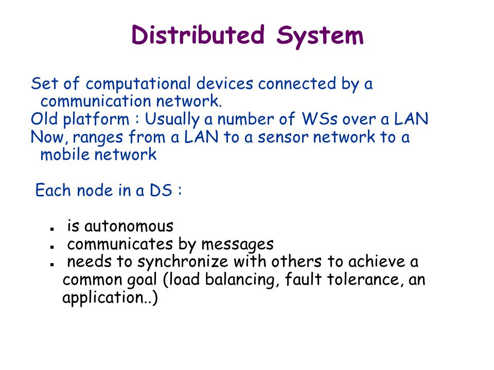 Distributed System Set of computational devices connected by a communication network.