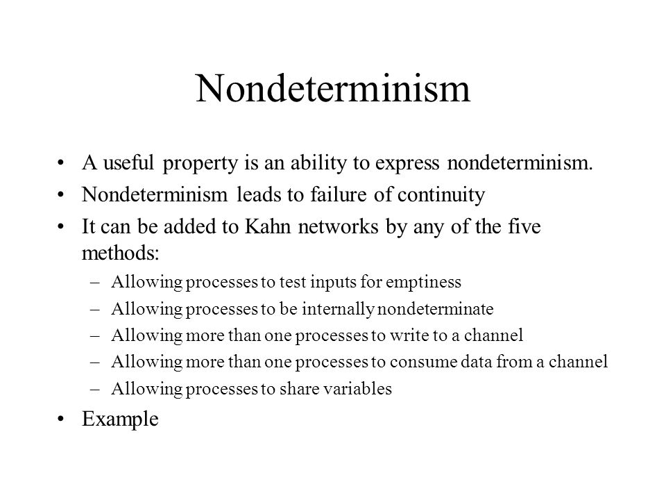 Nondeterminism A useful property is an ability to express nondeterminism.