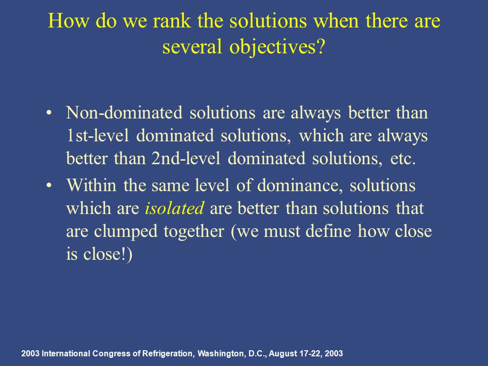 2003 International Congress of Refrigeration, Washington, D.C., August 17-22, 2003 How do we rank the solutions when there are several objectives.