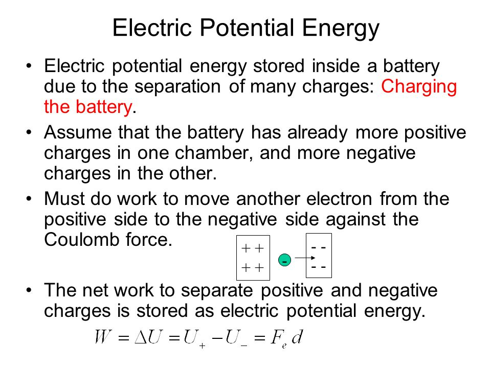 Electric Potential Energy Electric potential energy stored inside a battery due to the separation of many charges: Charging the battery.