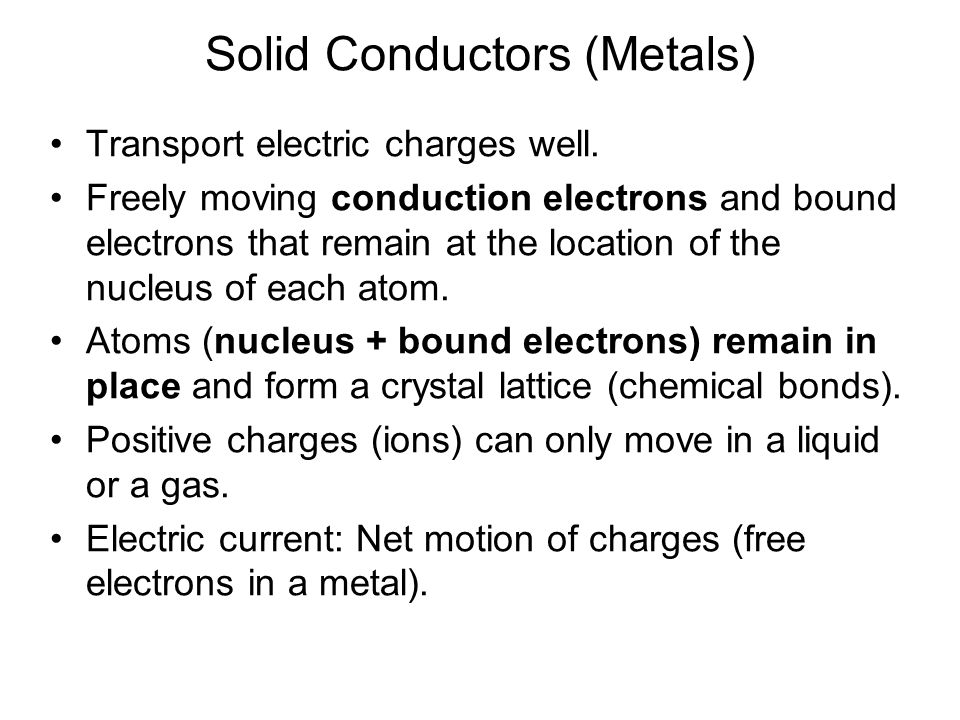 Solid Conductors (Metals) Transport electric charges well.