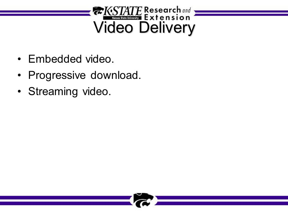 Video Delivery Embedded video. Progressive download. Streaming video.