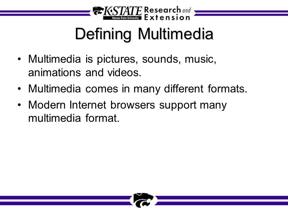 Defining Multimedia Multimedia is pictures, sounds, music, animations and videos.