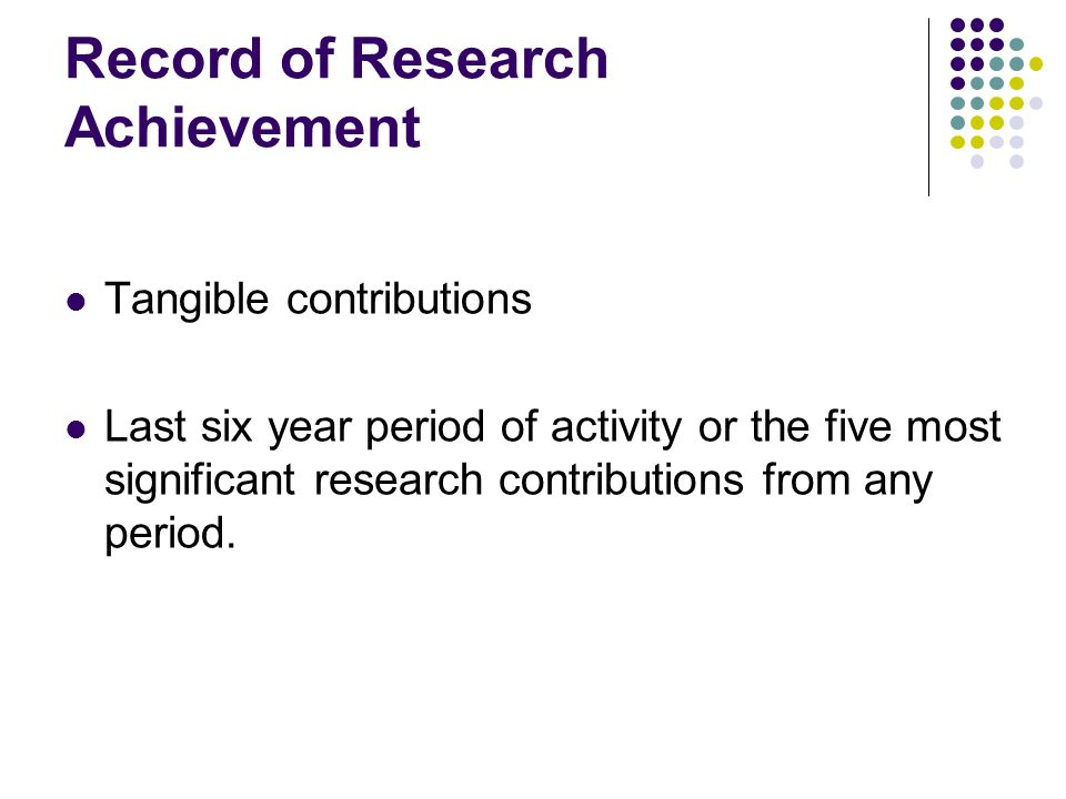 Record of Research Achievement Tangible contributions Last six year period of activity or the five most significant research contributions from any period.