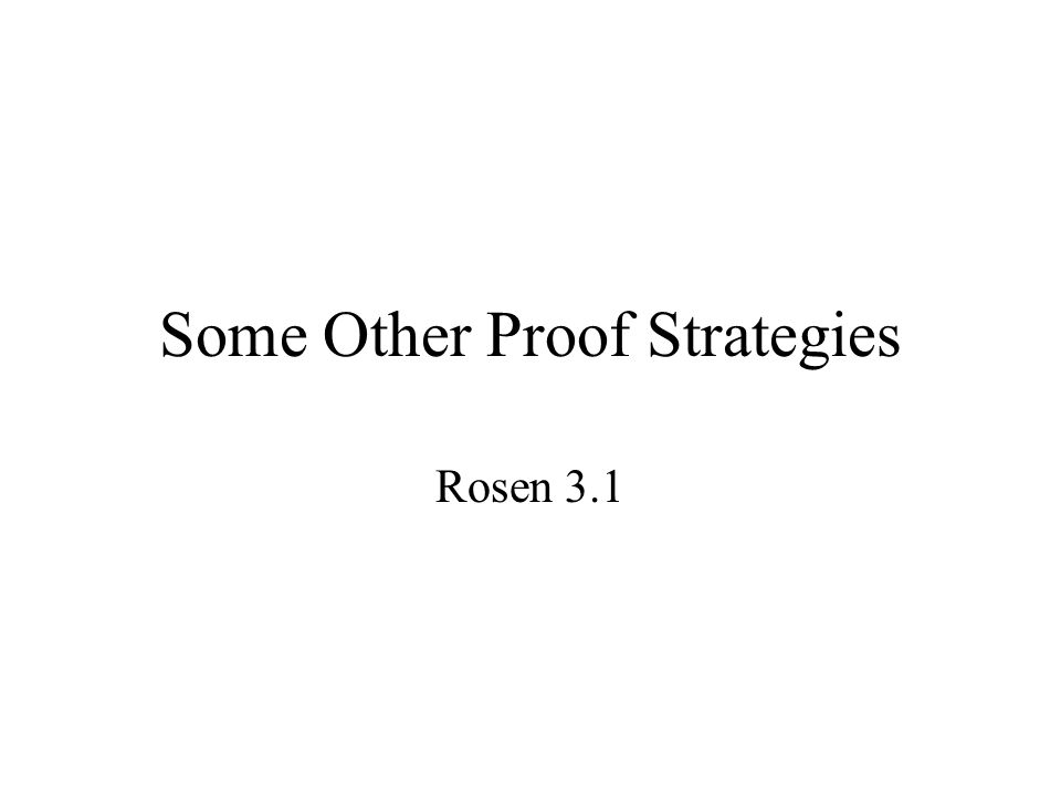 Some Other Proof Strategies Rosen 3.1