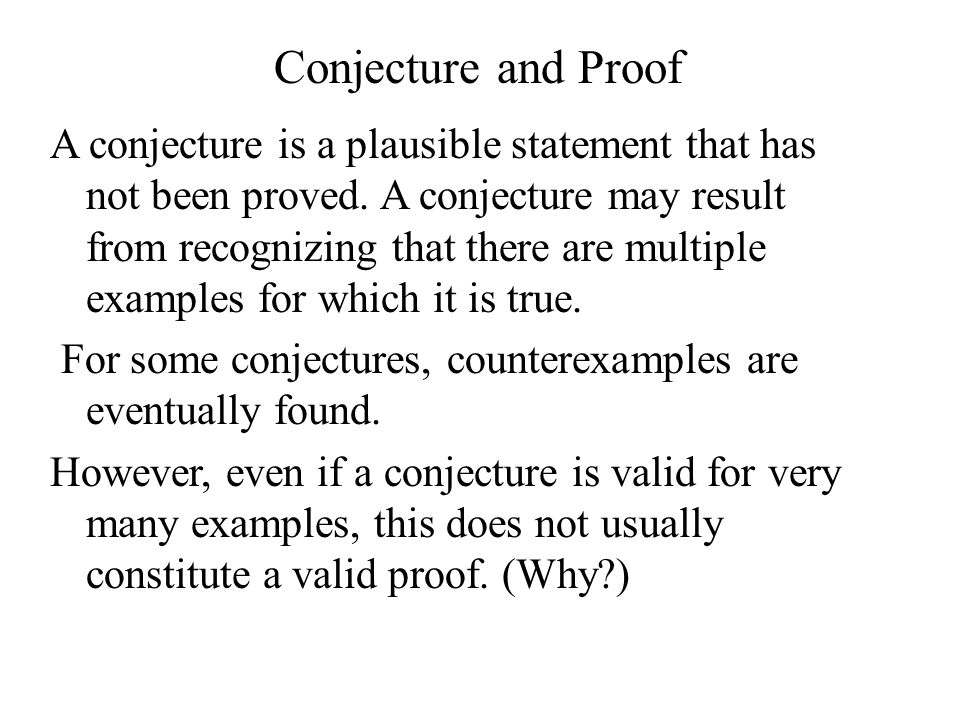 Conjecture and Proof A conjecture is a plausible statement that has not been proved.