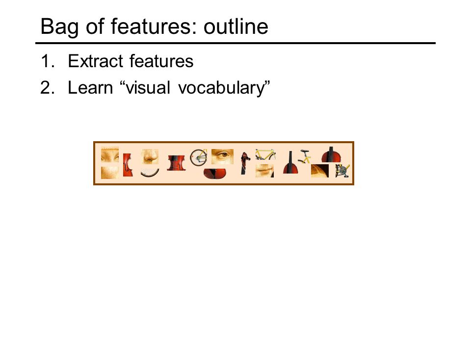 Bag of features: outline 1.Extract features 2.Learn visual vocabulary