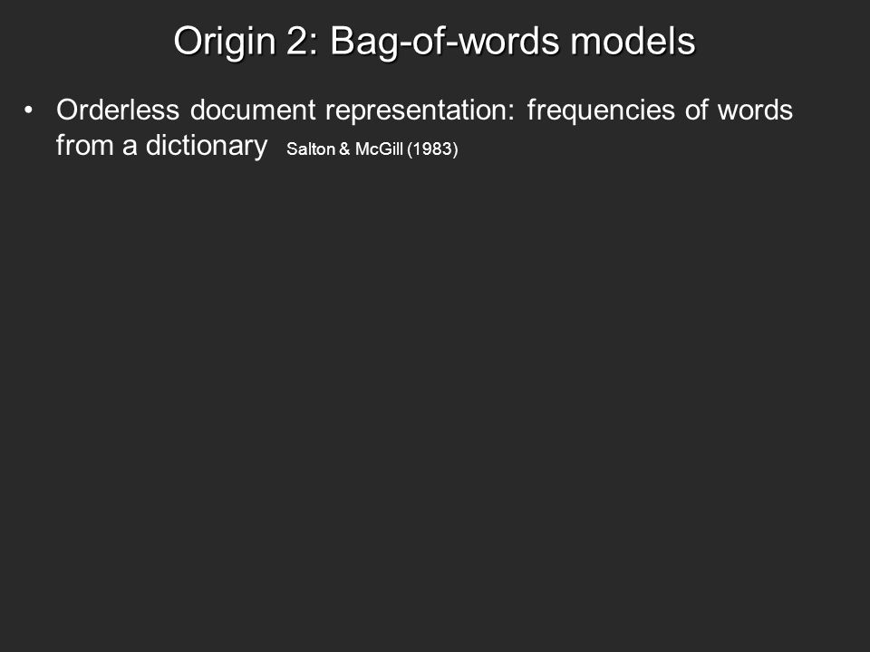 Origin 2: Bag-of-words models Orderless document representation: frequencies of words from a dictionary Salton & McGill (1983)