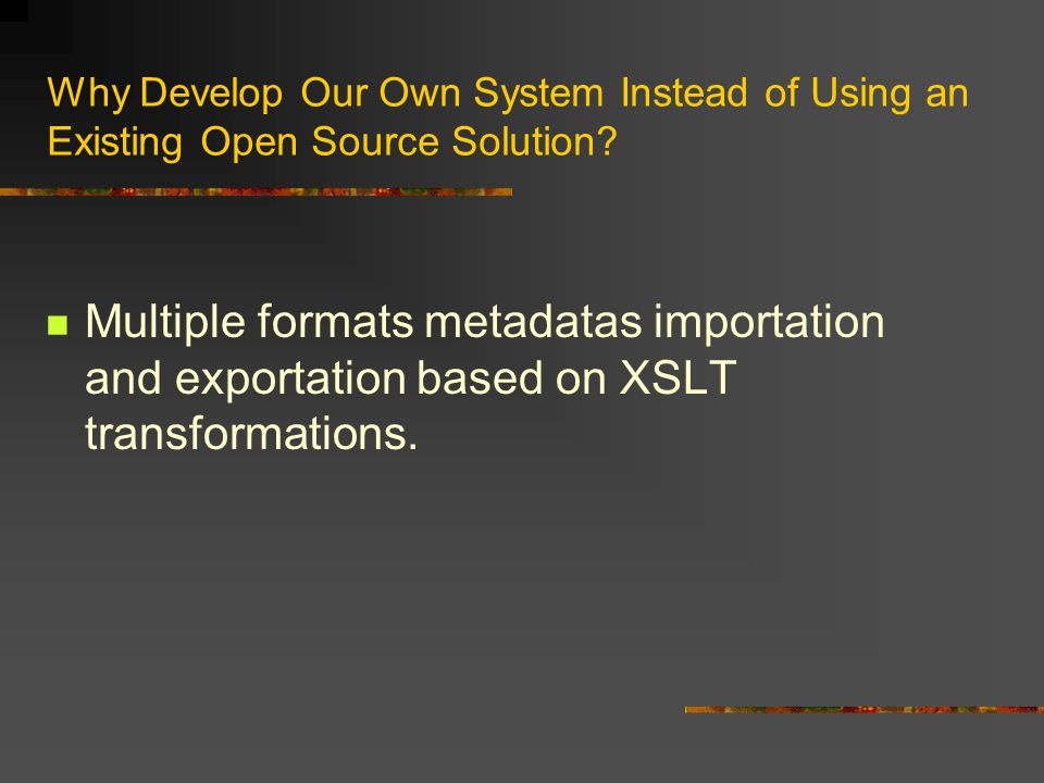 Why Develop Our Own System Instead of Using an Existing Open Source Solution.