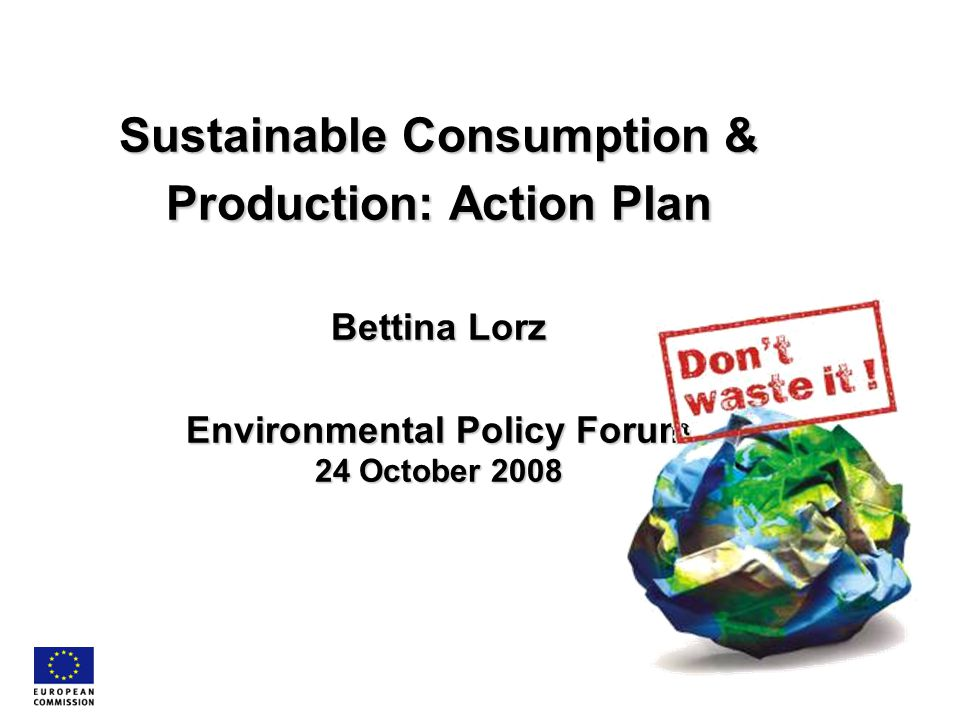 Sustainable Consumption & Production: Action Plan Bettina Lorz Environmental Policy Forum 24 October 2008