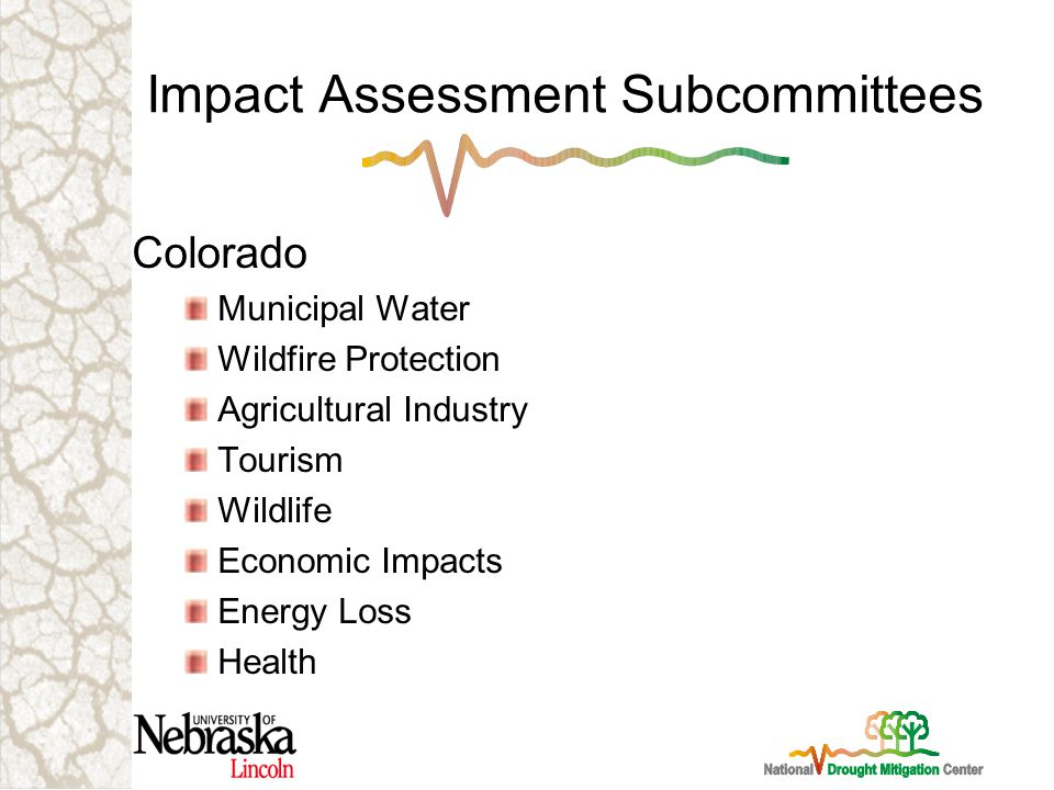 Impact Assessment Subcommittees Colorado Municipal Water Wildfire Protection Agricultural Industry Tourism Wildlife Economic Impacts Energy Loss Health
