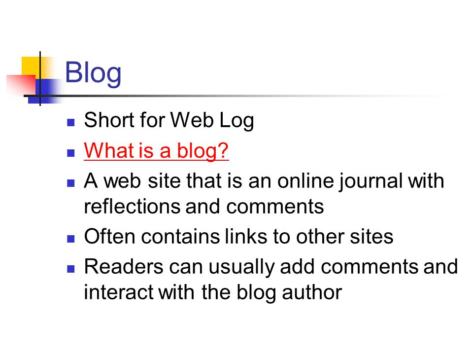 Blog Short for Web Log What is a blog.
