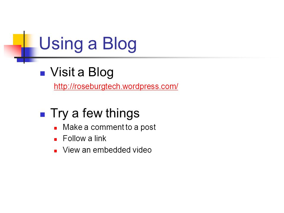 Using a Blog Visit a Blog   Try a few things Make a comment to a post Follow a link View an embedded video