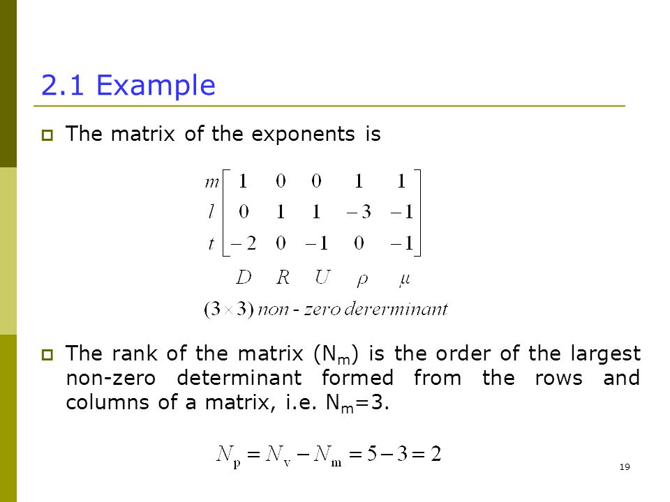 Example  The matrix of the exponents is  The rank of the matrix (N m ) is the order of the largest non-zero determinant formed from the rows and columns of a matrix, i.e.