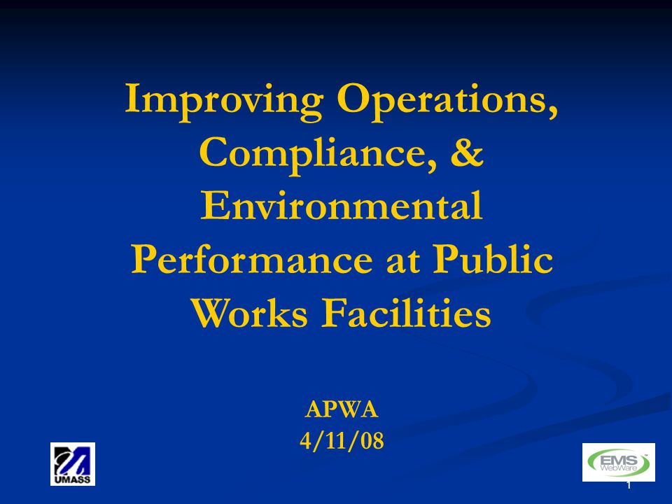 1 Improving Operations, Compliance, & Environmental Performance at Public Works Facilities APWA 4/11/08