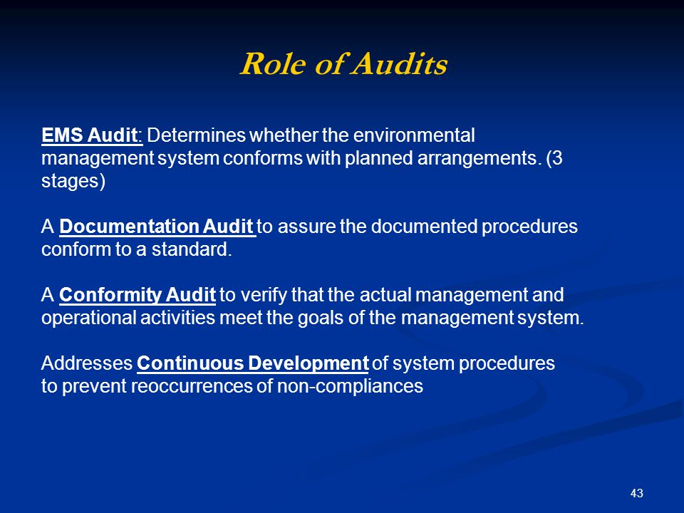43 Role of Audits EMS Audit: Determines whether the environmental management system conforms with planned arrangements.