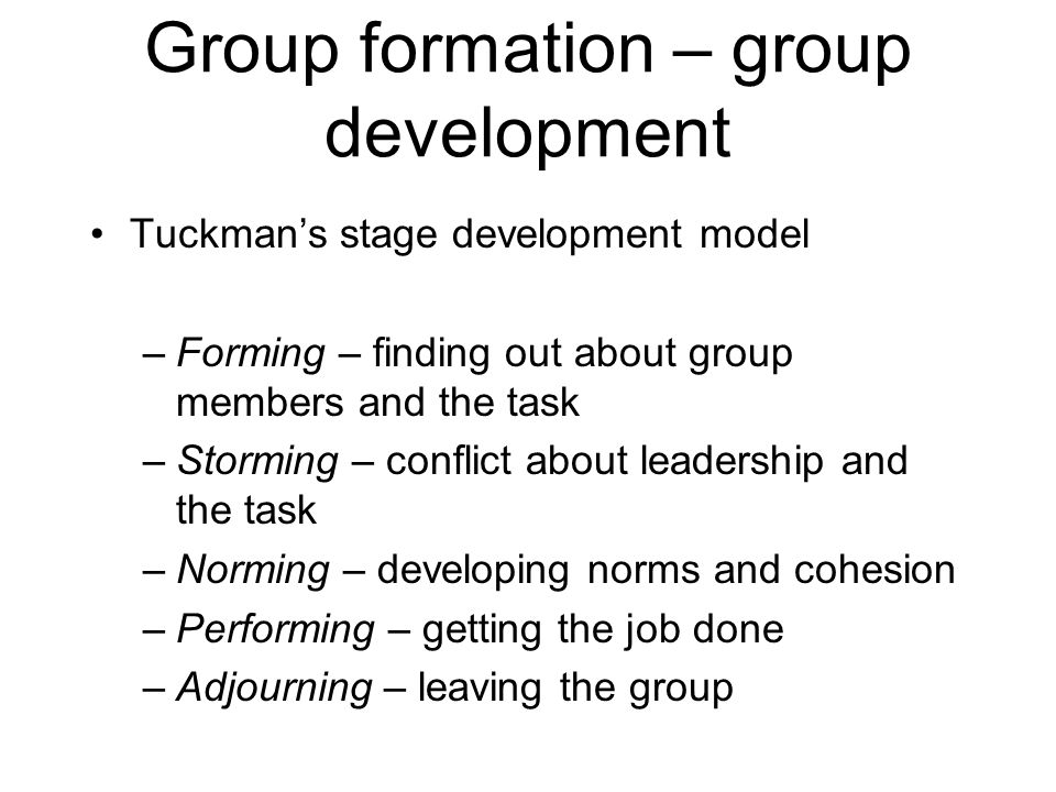 Group formation – group development Punctuated equilibrium model –Phase 1 – the group develops then maintains an interaction pattern and approach to the task –Midpoint transition – a dramatic change in interaction patterns or task approach –Phase 2 – the interaction pattern or approach to the task continues from the transition