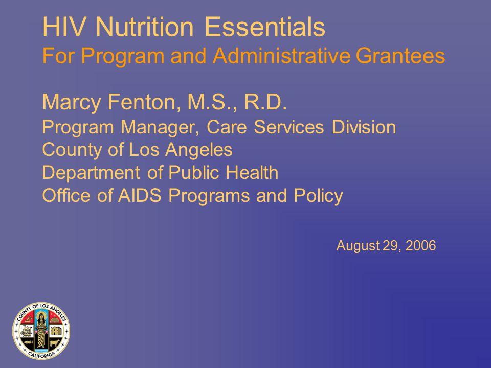 HIV Nutrition Essentials For Program and Administrative Grantees Marcy Fenton, M.S., R.D.