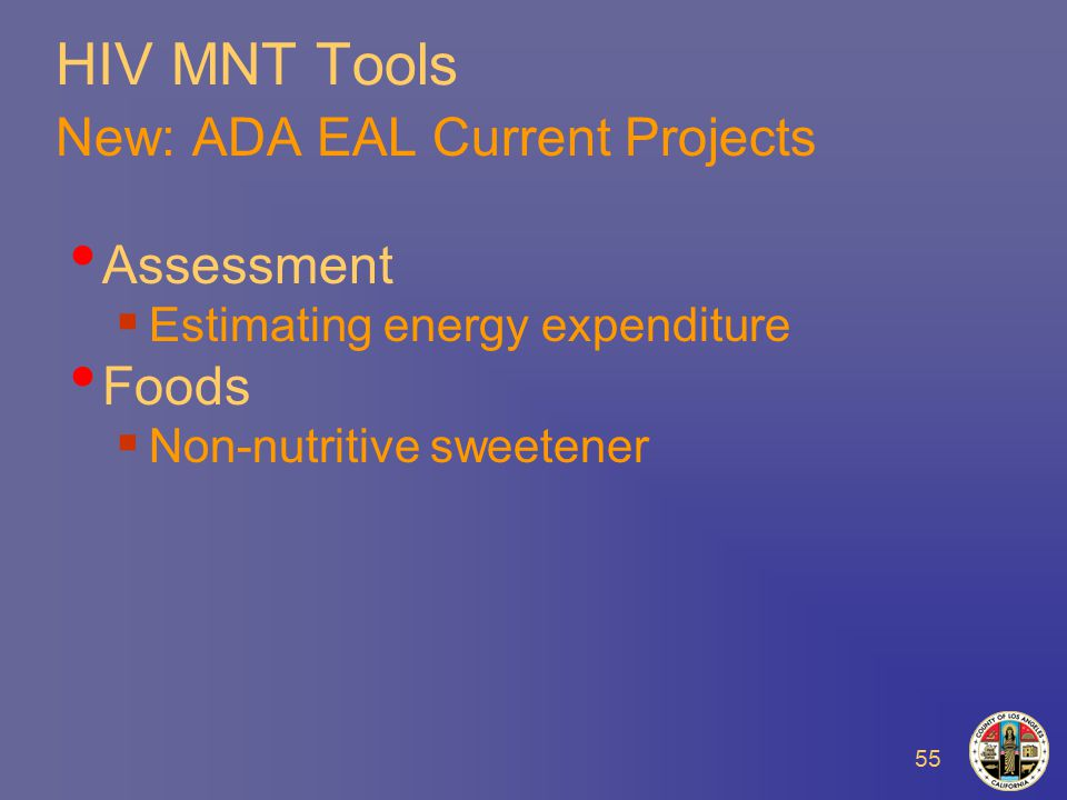 55 HIV MNT Tools New: ADA EAL Current Projects Assessment  Estimating energy expenditure Foods  Non-nutritive sweetener