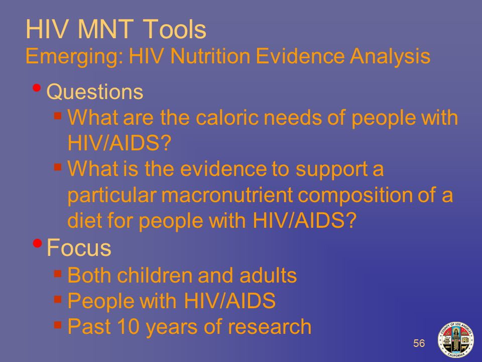 56 HIV MNT Tools Emerging: HIV Nutrition Evidence Analysis Questions  What are the caloric needs of people with HIV/AIDS.
