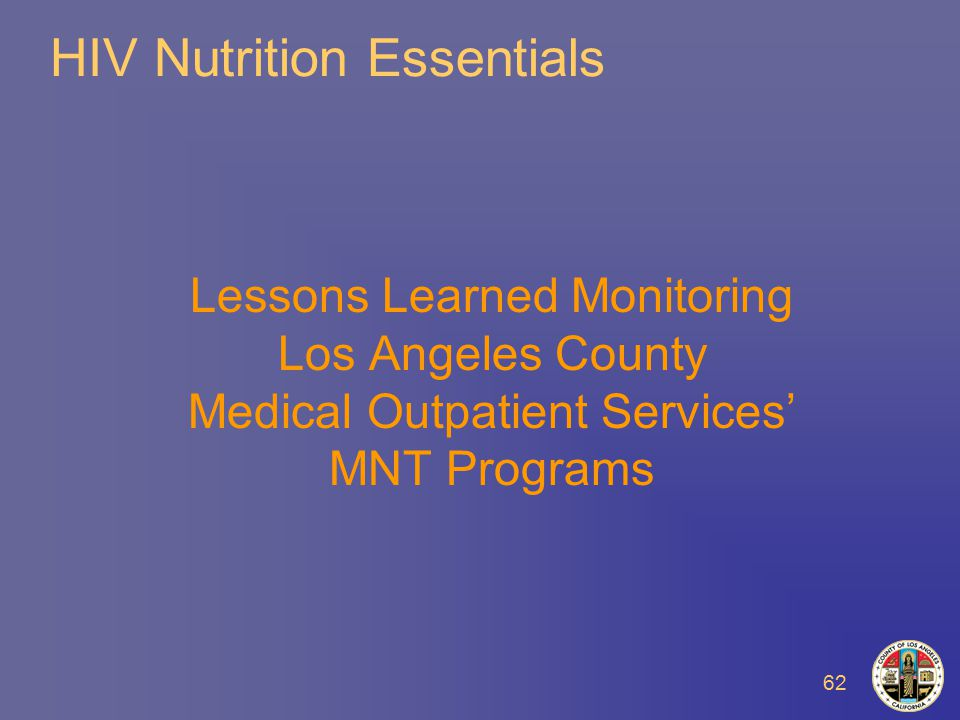 62 HIV Nutrition Essentials Lessons Learned Monitoring Los Angeles County Medical Outpatient Services' MNT Programs