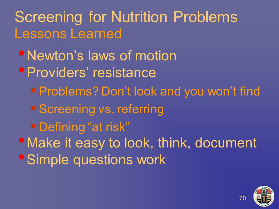 70 Screening for Nutrition Problems Lessons Learned Newton's laws of motion Providers' resistance  Problems.