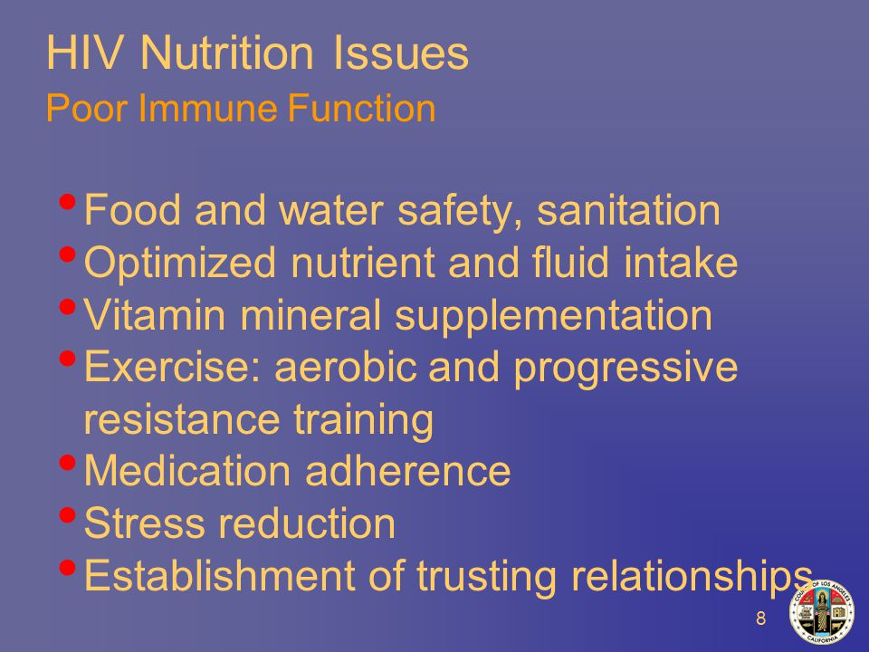 8 HIV Nutrition Issues Poor Immune Function Food and water safety, sanitation Optimized nutrient and fluid intake Vitamin mineral supplementation Exercise: aerobic and progressive resistance training Medication adherence Stress reduction Establishment of trusting relationships