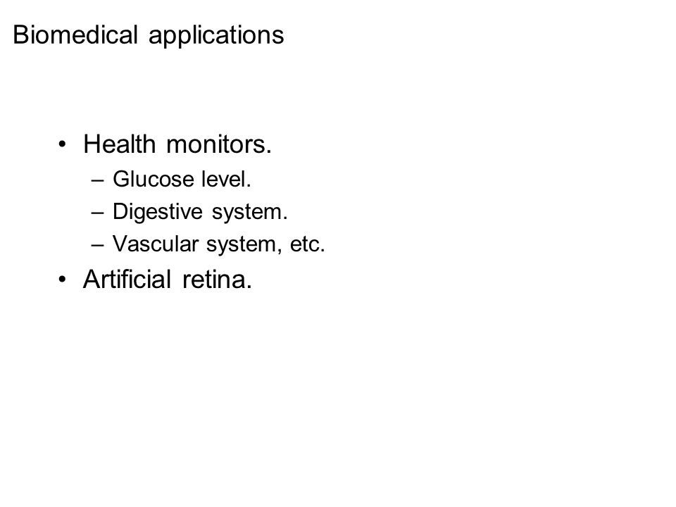 Biomedical applications Health monitors. –Glucose level.