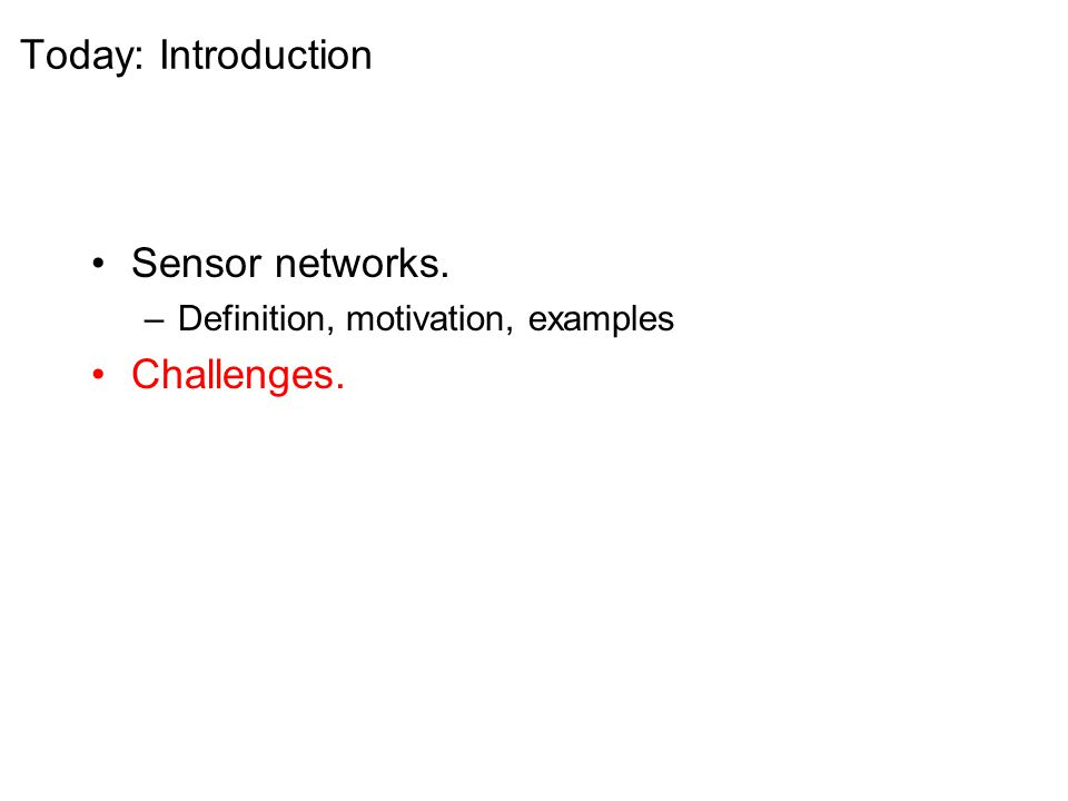 Today: Introduction Sensor networks. –Definition, motivation, examples Challenges.