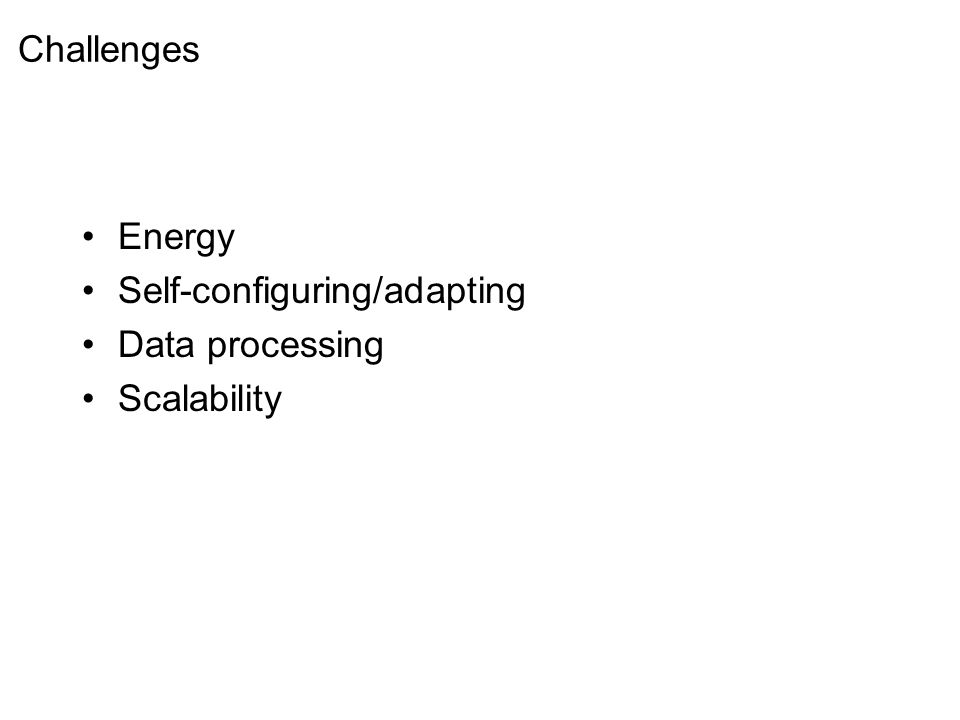 Challenges Energy Self-configuring/adapting Data processing Scalability