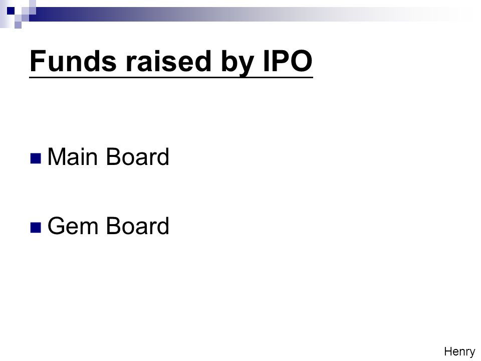Funds raised by IPO Main Board Gem Board Henry