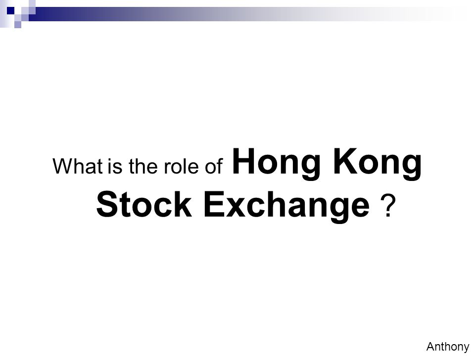 What is the role of Hong Kong Stock Exchange Anthony